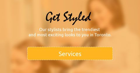 get styled our stylists bring the trendist and most exciting looks to you in Toronto services